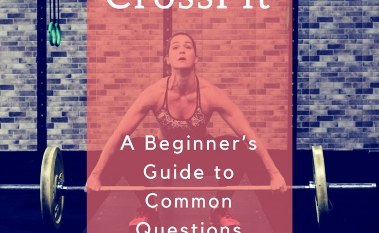 CrossFit - A Beginner's Guide to Common Questions