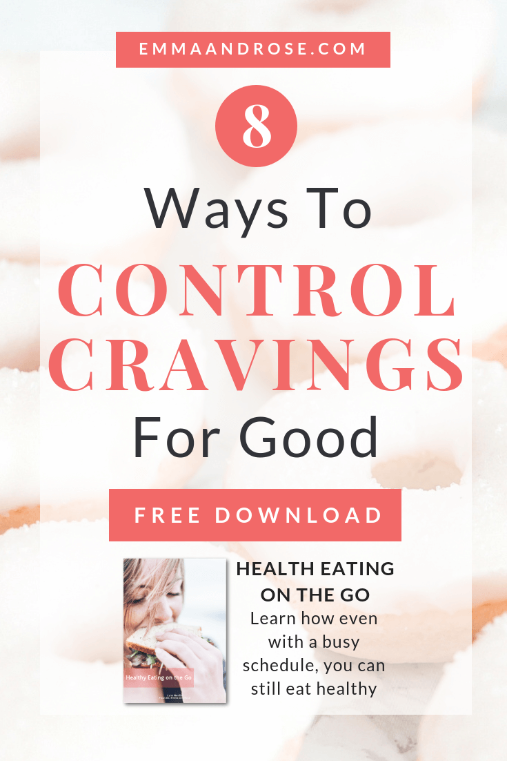 How to Control Cravings for Good - 8 Smart Solutions